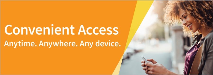 Convenient Access. Anytime. Anywhere. Any device.