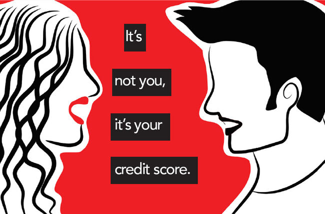 """It's not you, it's your credit score."""